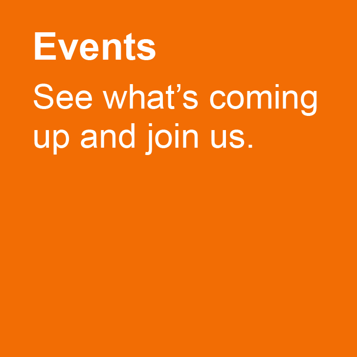 Events: See what's coming up and join us.