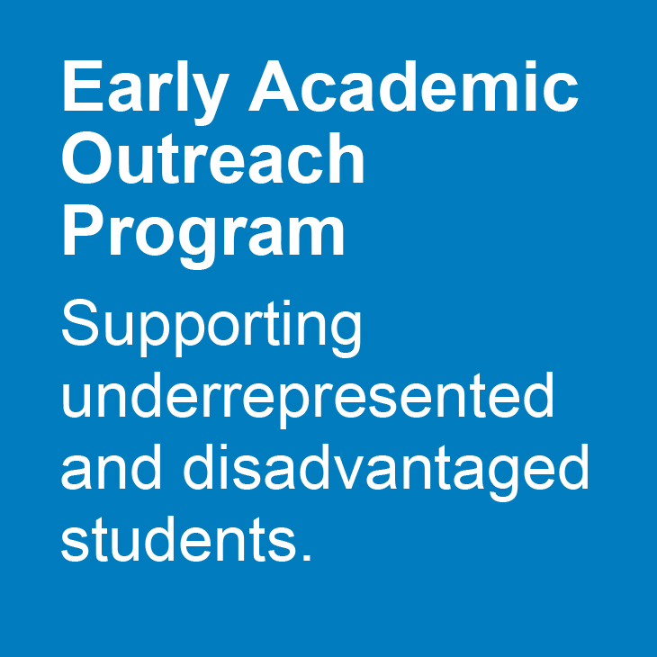Early Academic Outreach Program: Supporting underrepresented and disadvantaged students.