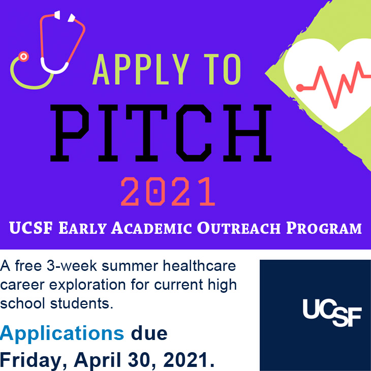 Apply to PITCH 2021, UCSF Early Academic Outreach Program's free 3-week summer healthcare career exploration for current high school students. Applications due Friday, April 30, 2021.