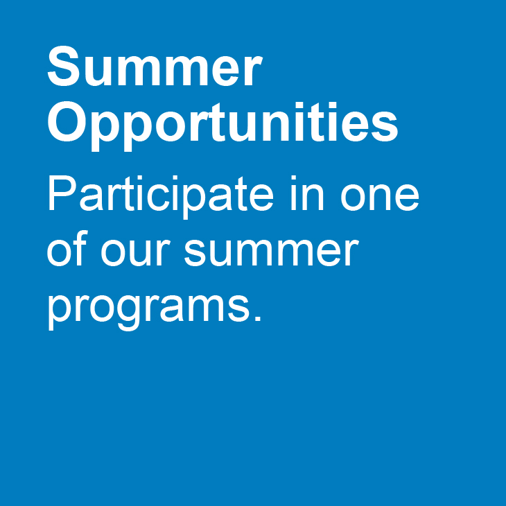 Summer Opportunities: Participate in one of our summer programs.